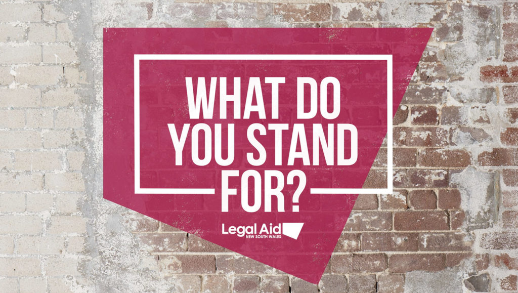 Hero text image for Legal Aid NSW's 'What Do You Stand For?' campaign by Messy Collective
